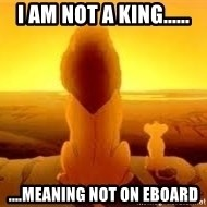The Lion King - I am not a king...... ....meaning not on eboard