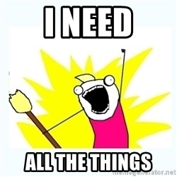 All the things - i need all the things