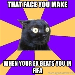 Anxiety Cat - That face you make  when your ex beats you in fifa