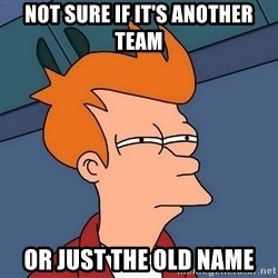 Futurama Fry - not sure if IT's another TEAM or just the old name