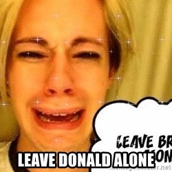 leave britney alone - Leave Donald alone