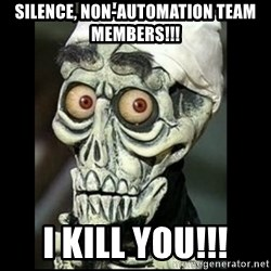 Achmed the dead terrorist - Silence, NON-AUTOMATION TEAM MEMBERS!!! I KILL YOU!!!