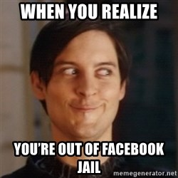 Peter Parker Spider Man - When you realize  You're out of Facebook jail