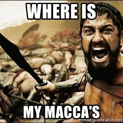 This Is Sparta Meme - Where is my macca's