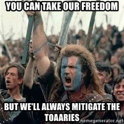 Brave Heart Freedom - You can take our freedom But we'll always mitigate the toaaries