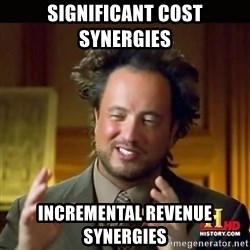 History guy - significant cost synergies  incremental revenue synergies