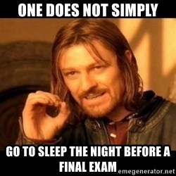 Does not simply walk into mordor Boromir  - one does not simply go to sleep the night before a final exam