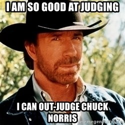 Chuck Norris Pwns - i am so good at judging i can out-judge chuck norris