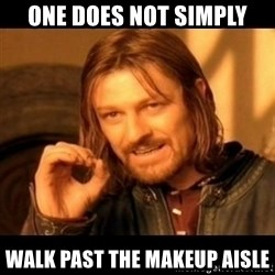 Does not simply walk into mordor Boromir  - ONE does NOT SIMPLY WALK PAST THE MAKEUP AISLE