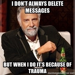 Dos Equis Guy gives advice - I don't Always delete messages But When i do it's because of trauma