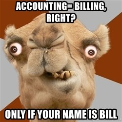 Crazy Camel lol - Accounting= billing, right?  Only if your name is bill