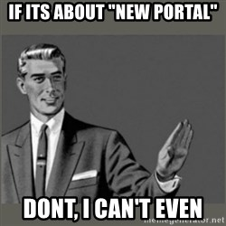 "Bitch, Please grammar - if its about ""new portal"" dont, I can't even"