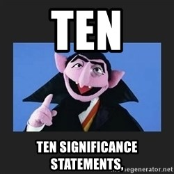 The Count from Sesame Street - TEN Ten significance statements,