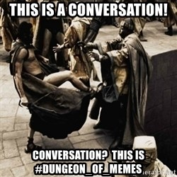 sparta kick - This is a conversation! Conversation?  This is #dungeon_of_Memes