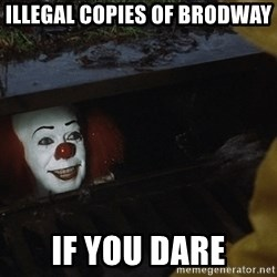IT Clown Meme - illegal copies of brodway  if you dare