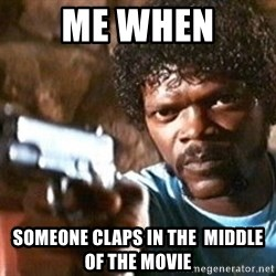 Pulp Fiction - me when someone claps in the  middle of the movie