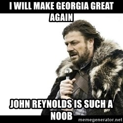 Winter is Coming - I will make georgia great again john reynolds is such a noob