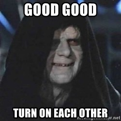 Sith Lord - GOOD GOOD Turn on each other