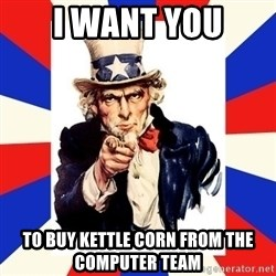 uncle sam i want you - I Want You to buy kettle corn from the computer Team