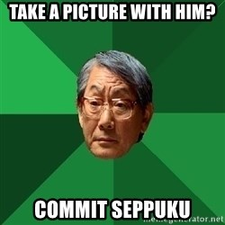 High Expectations Asian Father - Take a picture with him? Commit SEppuku