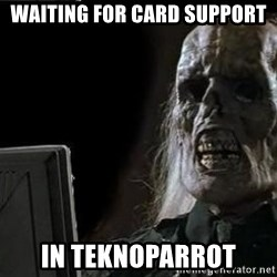 OP will surely deliver skeleton - Waiting for card support  In Teknoparrot