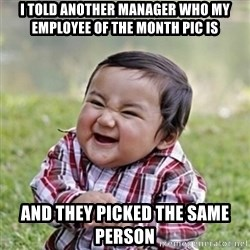 evil toddler kid2 - I told another manager who my employee of the month pic is and they picked the same person