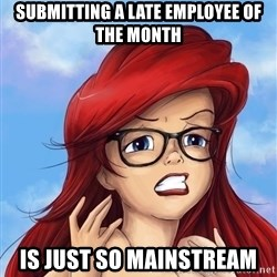 Hipster Ariel - submitting a late employee of the month is just so mainstream