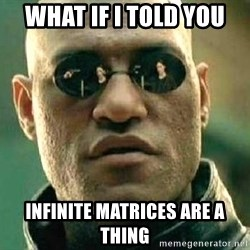 What if I told you / Matrix Morpheus - what if i told you infinite matrices are a thing