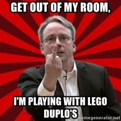 Angry Linus - get out of my room, I'm playing with lego duplo's