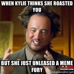 ancient alien guy - When kylie thinks she roasted You But she just unleased a meme fury