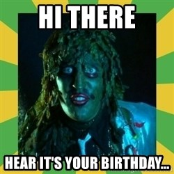 Old Greg - Hi there Hear it's your birthday...
