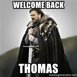 Game of Thrones - Welcome Back Thomas