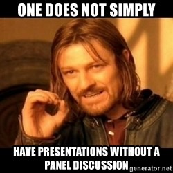 Does not simply walk into mordor Boromir  - One does not simply Have presentations without a panel discussion