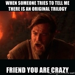 "Obi Wan Kenobi ""You were my brother!"" - when someone tries to tell me there is an original trilogy friend you are crazy"