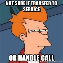 Not sure if troll - Not sure if transfer to service or handle call