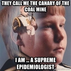 PTSD Clarinet Boy - They call me the canary of the coal mine I am ... a supreme epidemiologist