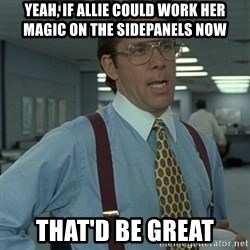 Office Space Boss - Yeah, If allie could work her magic on the sidepanels now that'd be great