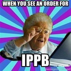old lady - when you see an order for                 ippb