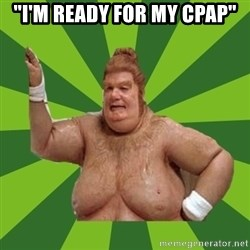 "Fat Bastard - ""I'm ready for my cpap"""