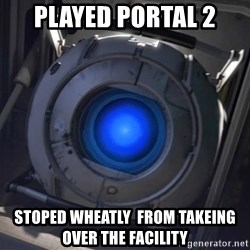 Portal Wheatley - played portal 2 stopED wheatly  FROM TAKEING OVER THE FACILITY