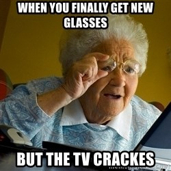 Internet Grandma Surprise - When you finally get new glasses But the TV crackes
