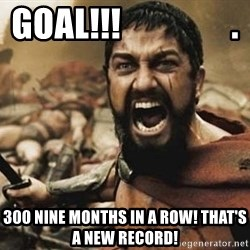 300 - GOAL!!!                . 300 nine months in a row! That's a new record!