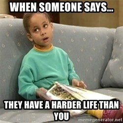 Olivia Cosby Show - When someone says... They have a harder life than you