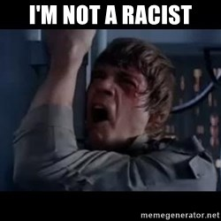 Luke skywalker nooooooo - I'm not a racist