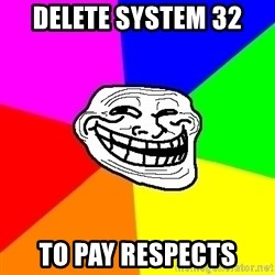 Trollface - DELETE SYSTEM 32 TO PAY RESPECTS