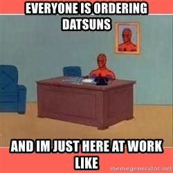 Masturbating Spider-Man - Everyone is ordering datsuns And im just here at work like