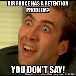 You Don't Say Nicholas Cage - Air force has a retention problem? You don't say!