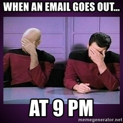 Double Facepalm - When an email goes out... At 9 PM