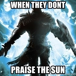 Dark Souls Dreamagus - when they dont  praise the sun