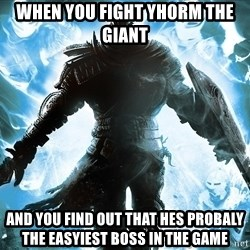 Dark Souls Dreamagus - when you fight yhorm the giant  and you find out that hes probaly the easyiest boss in the game